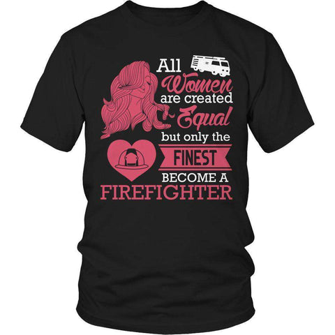 Image of All Women Are Created Equal But The Finest Become A Firefighter T Shirt