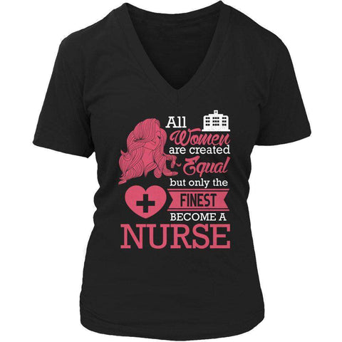 Image of All Women Are Created Equal But The Finest Become A Nurse T Shirt