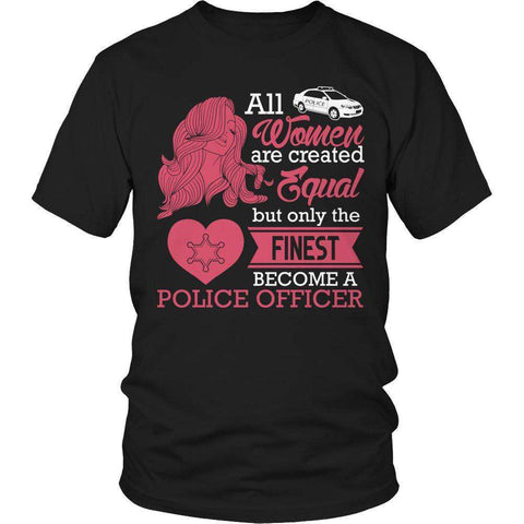 All Women Are Created Equal But The Finest Become A Police Officer T Shirt