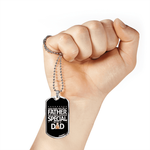 Any Man Can Be A Father But It Takes Someone Special To Be A Dad Luxury Dog Tag