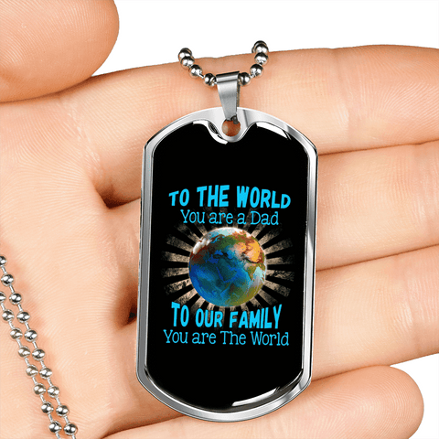 To The World You Are A Dad To Our Family You Are The World Luxury Dog Tag
