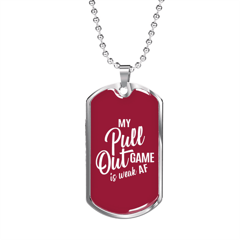 Image of My Pull Out Game Is Weak AF Luxury Dog Tag