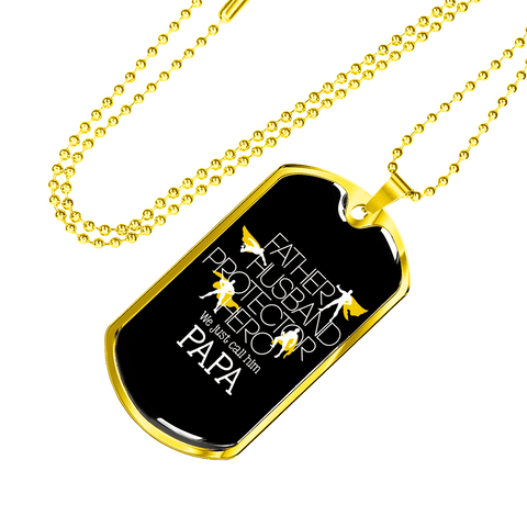 Father Husband Protector Hero We Just Call Him Papa Dad Luxury Dog Tag