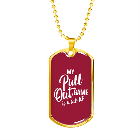My Pull Out Game Is Weak AF Luxury Dog Tag