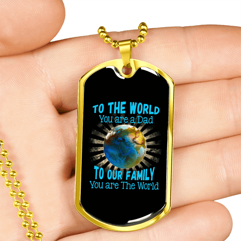 Image of To The World You Are A Dad To Our Family You Are The World Luxury Dog Tag