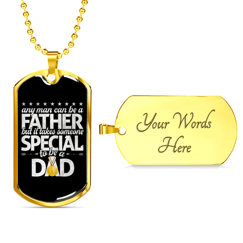 Image of Any Man Can Be A Father But It Takes Someone Special To Be A Dad Luxury Dog Tag