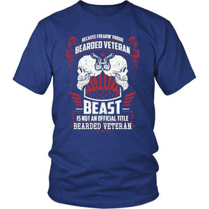 Because Freakin Proud Bearded Veteran Beast Is Not An Official Title Bearded Veteran T Shirt