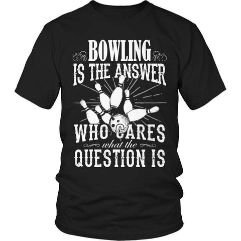Bowling is The Answer who care what the Question is T Shirt