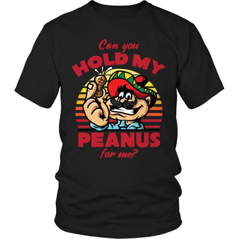 Image of Can you Hold My Peanus for me? T Shirt