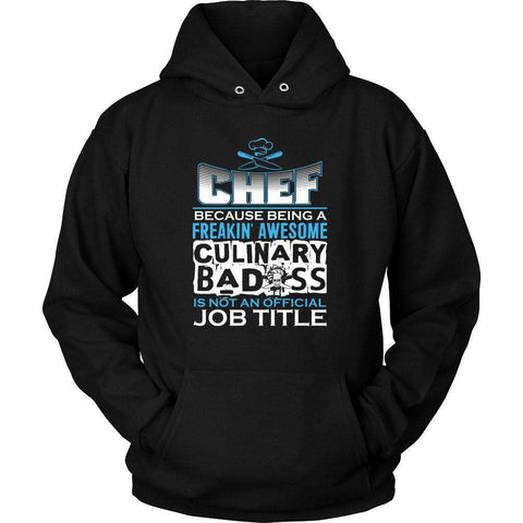 "Image of CHEF - Because Being A Freakin Awesome Culinary Bad Ass Is Not An Official Job Title"" T-Shirt"