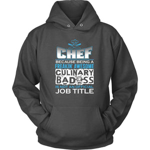 "CHEF - Because Being A Freakin Awesome Culinary Bad Ass Is Not An Official Job Title"" T-Shirt"