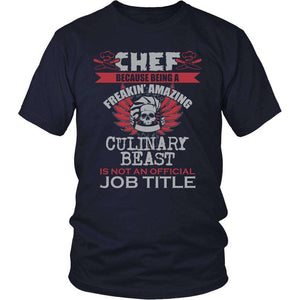 "CHEF - Because Being A Freakin Awesome Culinary Beast Is Not An Official Job Title"" T-Shirt"
