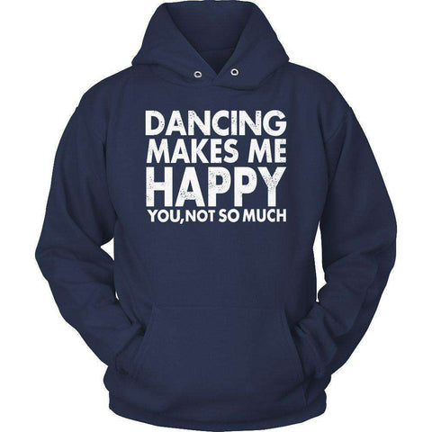Image of Dancing Makes Me Happy You, Not So Much T Shirt