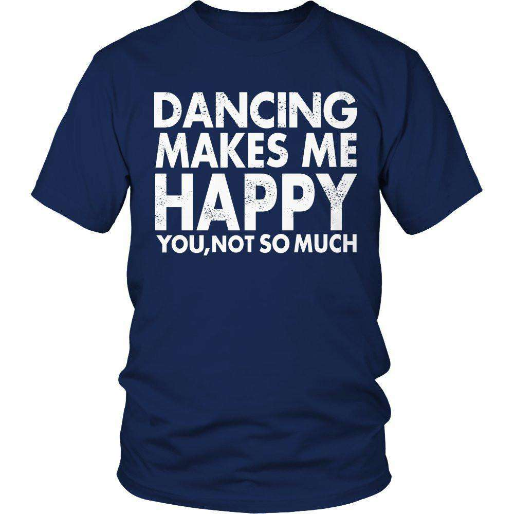 Dancing Makes Me Happy You, Not So Much T Shirt
