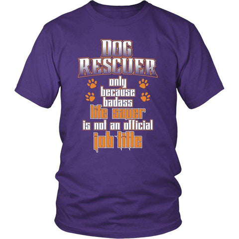 Image of DOG RESCUER ONLY BECAUSE BADASS LIFE SAVER Is NOT AN OFFICIAL JOB TITLE T Shirts