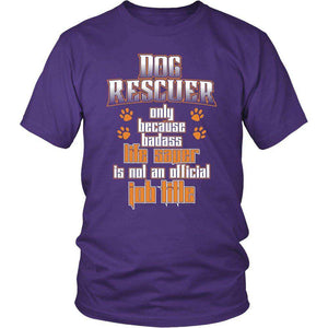 DOG RESCUER ONLY BECAUSE BADASS LIFE SAVER Is NOT AN OFFICIAL JOB TITLE T Shirts