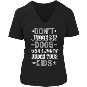 Don't Judge My Dogs And I Won't Judge Your Kids T Shirt