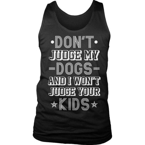 Image of Don't Judge My Dogs And I Won't Judge Your Kids T Shirt
