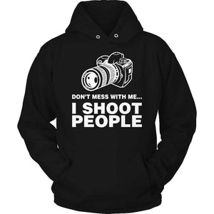 Don't Mess With Me I Shoot People T Shirt