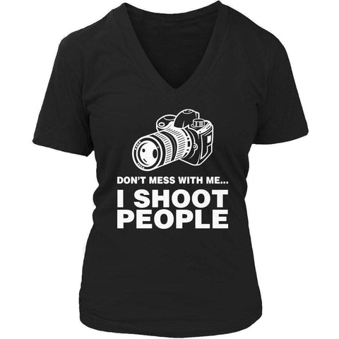 Image of Don't Mess With Me I Shoot People T Shirt