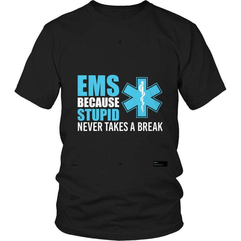 Image of EMS Because Stupid Never Takes A Break T Shirt