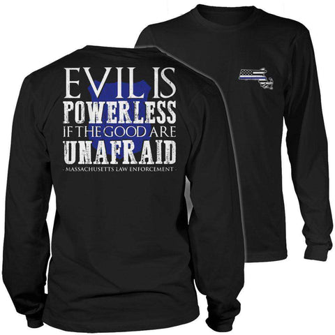 Evil is Powerless if the Good are Unafraid - Massachusetts Law Enforcement T Shirt