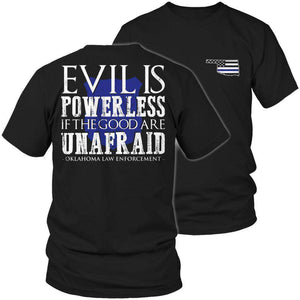 Evil is Powerless if the Good are Unafraid - Oklahoma Law Enforcement T Shirt