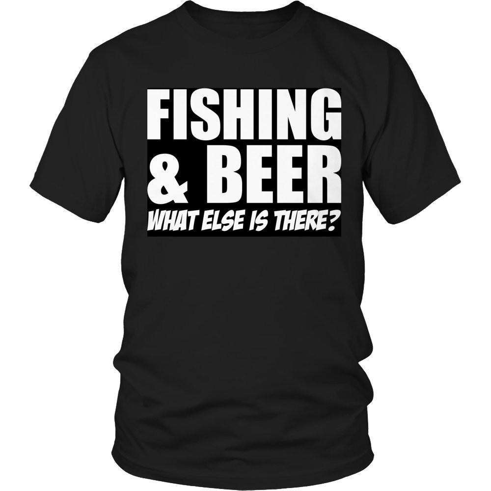Fishing and Beer What Else is There? T Shirt