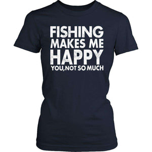 Fishing Makes Me Happy You, Not So Much T Shirt