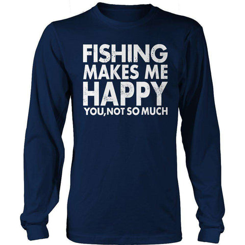 Image of Fishing Makes Me Happy You, Not So Much T Shirt