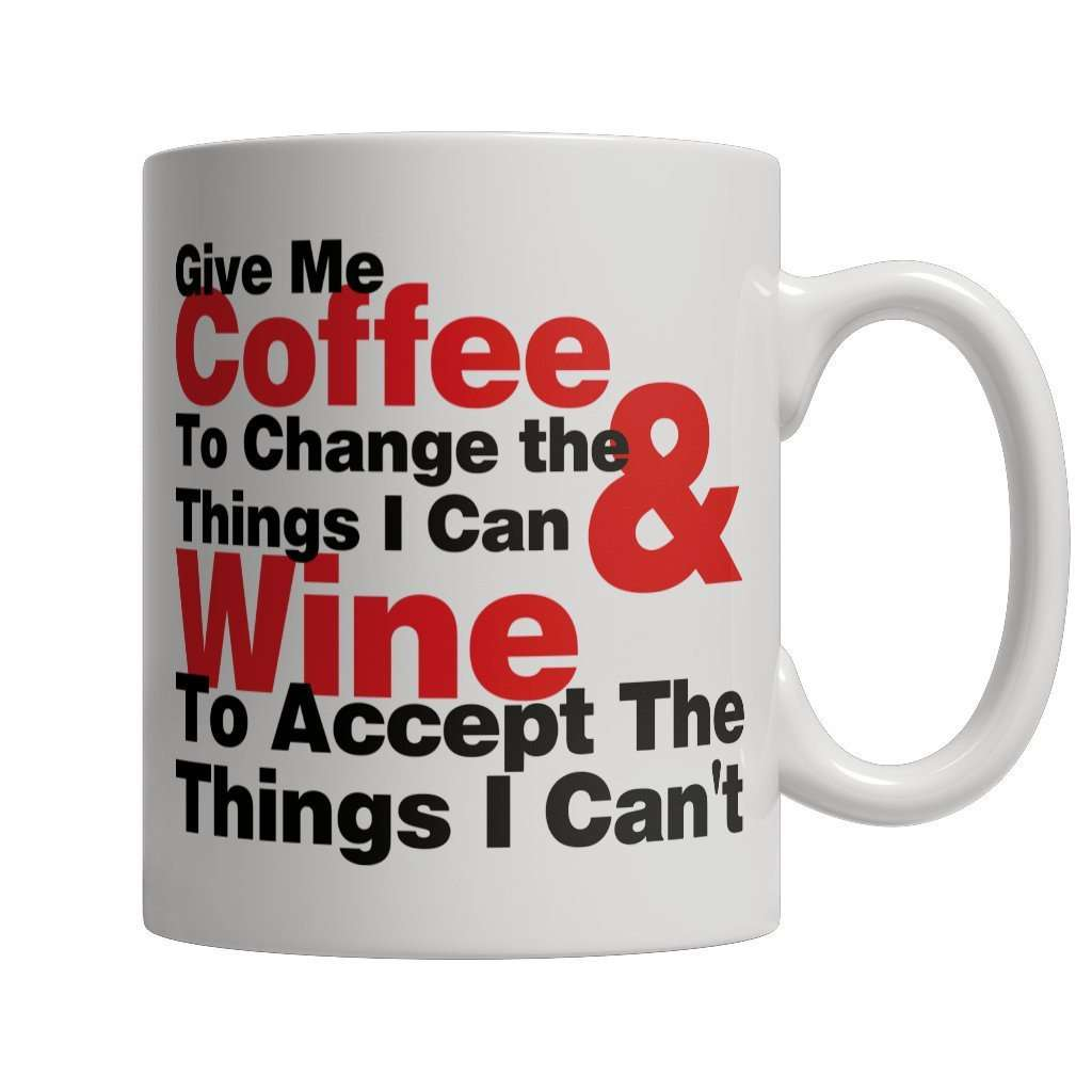Give Me Coffee To Change Things I Can & Wine To Accept The Things I Can't Mug