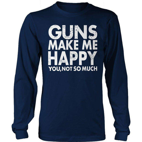 Image of Guns Makes Me Happy You, Not So Much T Shirt