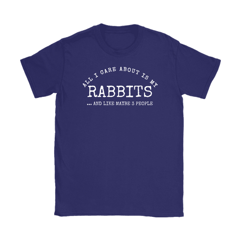 All I Care About Is My Rabbits T Shirt