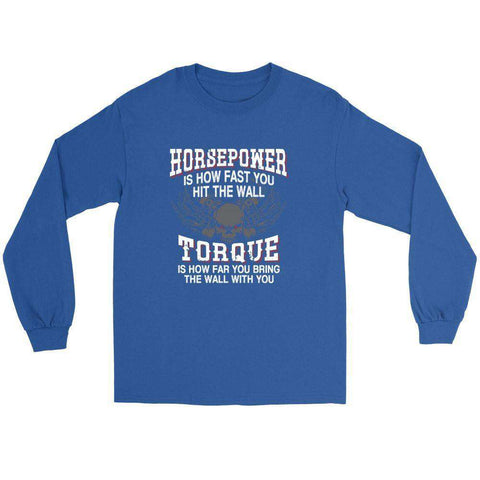 Image of Horsepower is how fast you hit the wall Torque is how far you bring the wall with you t Shirt