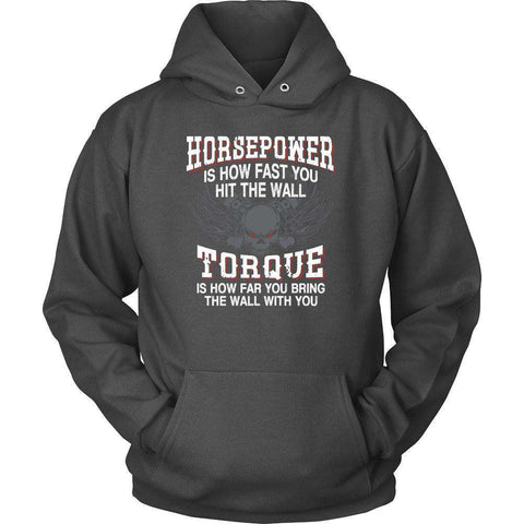 Horsepower is how fast you hit the wall Torque is how far you bring the wall with you t Shirt