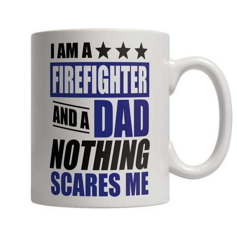 Image of I Am A Firefighter and A Dad Nothing Scares Me Mug