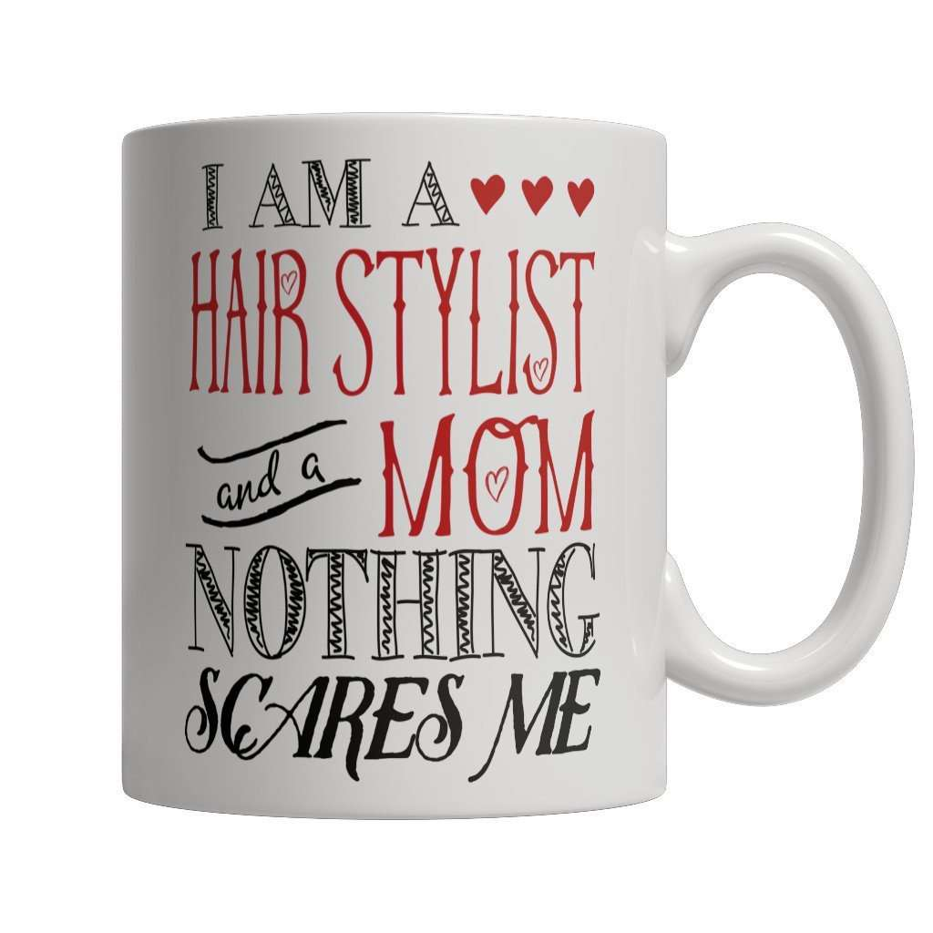 I Am A Hair Stylist and A Mom Nothing Scares Me Coffee Mug