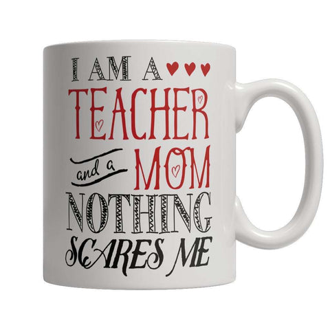 Image of I Am A Teacher and A Mom Nothing Scares Me Mug