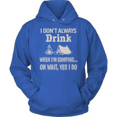 Image of I Don't Always Drink When I'm Camping... Oh Wait, Yes I Do T Shirt
