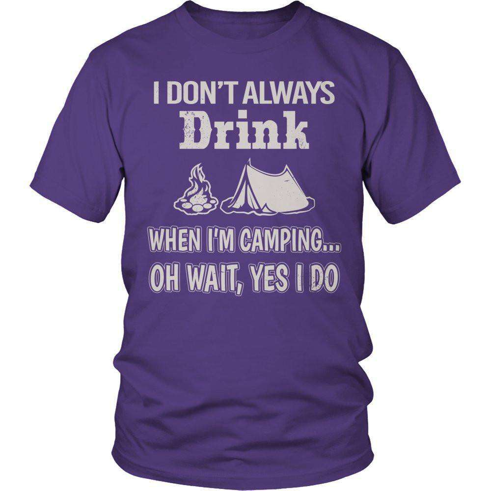 I Don't Always Drink When I'm Camping... Oh Wait, Yes I Do T Shirt