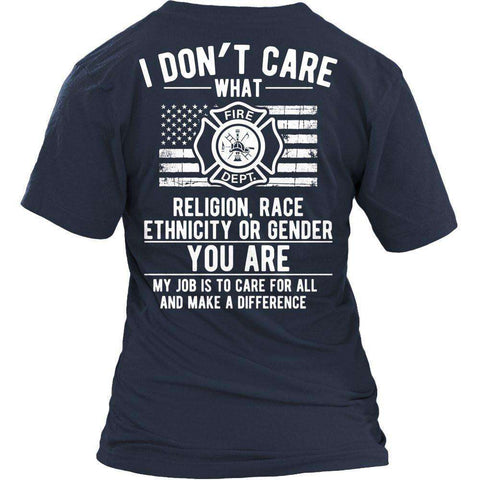 Image of I Don't Care What Religion Race Ethnicity or Gender Fire fighter T Shirt