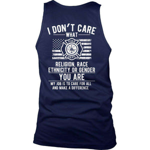 I Don't Care What Religion Race Ethnicity or Gender Fire fighter T Shirt