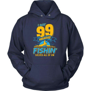 I GOT 99 PROBLEMS AND FISHING SOLVES ALL OF THEM T SHIRT