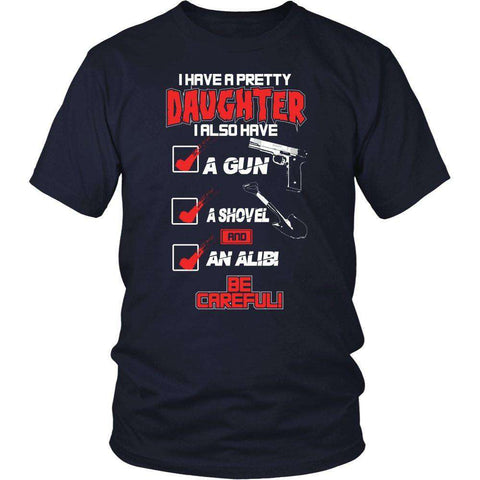 A Pretty Daughter I Also Have A Gun A Shovel And An Alibi T Shirt