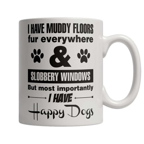 Image of I Have Muddy Floors Fur Everywhere & Slobbery Windows But Most Importantly I Have Happy Dogs Mug