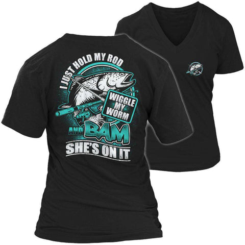 Image of I Just Hold My Rod Wiggle My Worm And Bam She's On It T Shirt