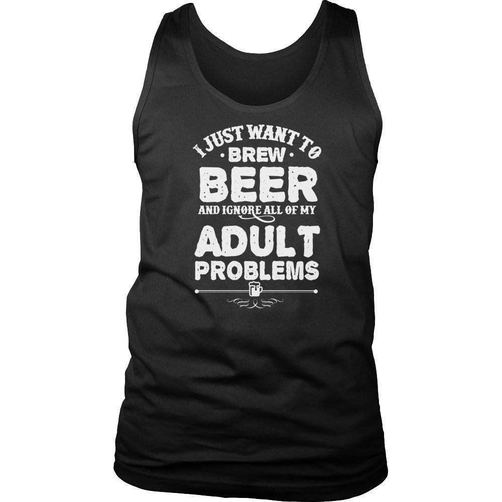 I Just Want To Brew Beer And Ignore All Of My Adult Problems T Shirt