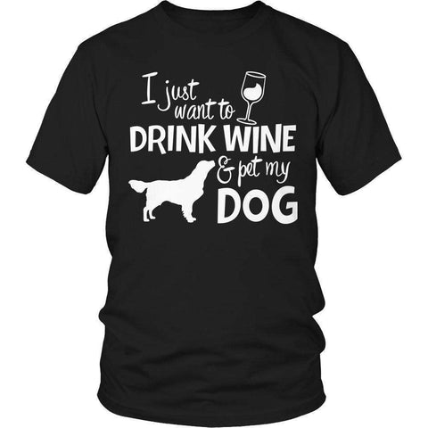 Image of I Just Want To Drink Wine And Pet My Dog T Shirt