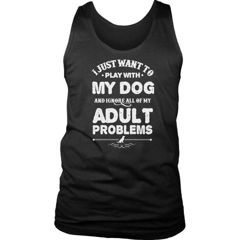 Image of I Just Want To Play With My Dog And Ignore All Of My Adult Problems T Shirt