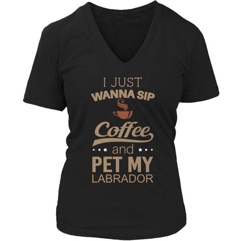 Image of I Just Want To Sip Coffee and Pet My Labrador T Shirt
